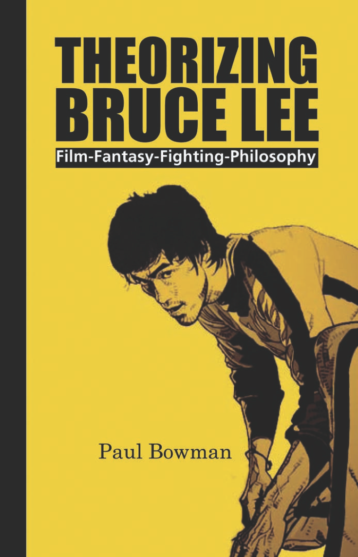 Theorizing Bruce Lee: Film–Fantasy–Fighting–Philosophy
